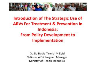 Dr.  Siti  Nadia  Tarmizi  M  Epid National AIDS Program Manager Ministry of Health Indonesia