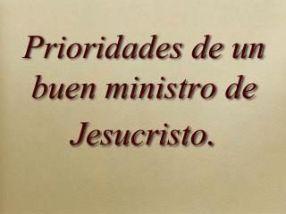 Prioridades de un buen ministro de Jesucristo .