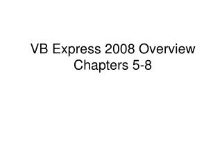 VB Express 2008 Overview Chapters 5-8
