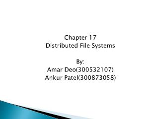 Chapter 17 Distributed File Systems By: Amar Deo(300532107) Ankur Patel(300873058)