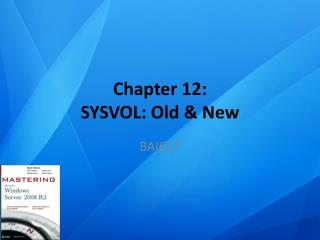 Chapter 12: SYSVOL: Old & New