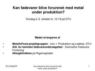 Kan fødevarer blive forurenet med metal under produktion? Torsdag d. 6. oktober kl. 10-16 på DTU