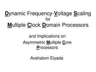 D ynamic Frequency- V oltage  S caling for M ultiple  C lock  D omain Processors