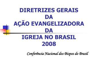 DIRETRIZES GERAIS  DA  AÇÃO EVANGELIZADORA DA  IGREJA NO BRASIL 2008