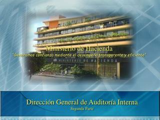 Dirección General de Auditoría Interna Segunda Parte