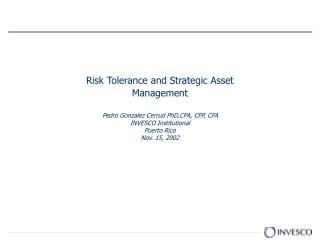 Risk Tolerance and Strategic Asset Management   Pedro Gonzalez Cerrud PhD,CPA, CFP, CFA INVESCO Institutional Puerto Ric
