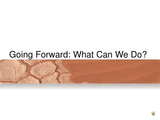 Going Forward: What Can We Do?