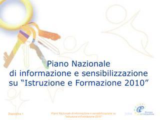 """Piano Nazionale  di informazione e sensibilizzazione  su """"Istruzione e Formazione 2010"""""""