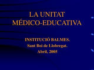 LA UNITAT  MÉDICO-EDUCATIVA