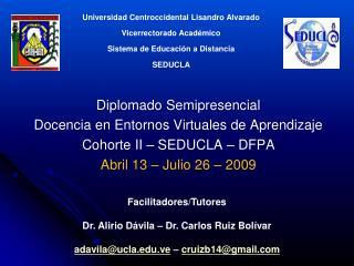Diplomado Semipresencial Docencia en Entornos Virtuales de Aprendizaje Cohorte II – SEDUCLA – DFPA