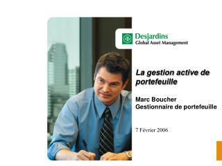 La gestion active de portefeuille Marc Boucher Gestionnaire de portefeuille