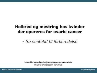 Helbred og mestring hos kvinder  der opereres for ovarie cancer  -  fra ventetid til forberedelse