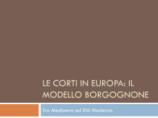 LE  cortI  in  europa : il modello borgognone