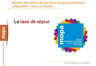 Mission des offices de tourisme et pays touristiques d'Aquitaine . Jean Luc Boulin.