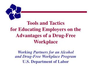 Tools and Tactics for Educating Employers on the Advantages of a Drug-Free Workplace