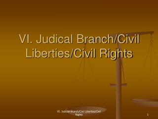 VI. Judical Branch/Civil Liberties/Civil Rights