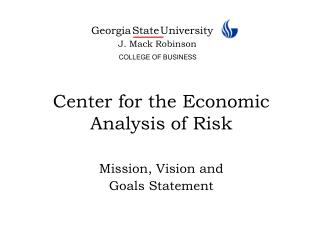 Center for the Economic Analysis of Risk Mission, Vision and  Goals Statement