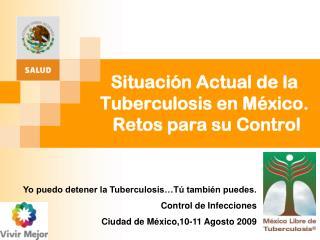 Situación Actual de la Tuberculosis en México.  Retos para su Control