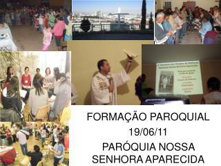FORMAÇÃO PAROQUIAL 19/06/11 PARÓQUIA NOSSA SENHORA APARECIDA
