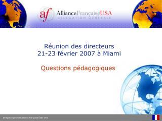 Réunion des directeurs 21-23 février 2007 à Miami Questions pédagogiques