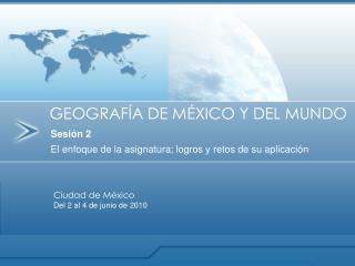Sesión 2 El enfoque de la asignatura; logros y retos de su aplicación