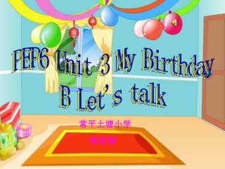 PEP6 Unit 3 My Birthday B Let's talk