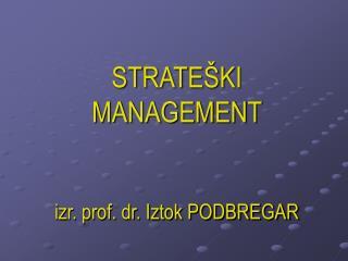 STRATE KI MANAGEMENT    izr. prof. dr. Iztok PODBREGAR