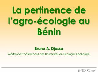 La pertinence de l'agro-écologie au Bénin B runo  A.  Djossa