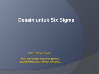 Oleh : Faisal Kamal teknik industri fakultas teknik universitas sultan ageng tirtayasa