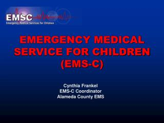 EMERGENCY MEDICAL SERVICE FOR CHILDREN EMS-C