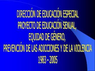 DIRECCIÓN DE EDUCACIÓN ESPECIAL PROYECTO DE EDUCACIÓN SEXUAL,  EQUIDAD DE GÉNERO,
