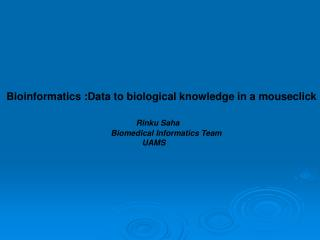 Bioinformatics :Data to biological knowledge in a mouseclick Rinku Saha