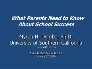 What Parents Need to Know About School Success    Myron H. Dembo, Ph.D. University of Southern California  dembousc  Irv