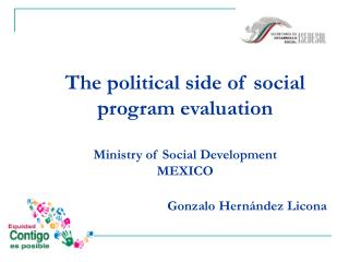 The political side of social program evaluation Ministry of Social Development  MEXICO