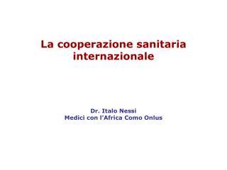 La cooperazione sanitaria internazionale Dr. Italo Nessi Medici con l'Africa Como Onlus