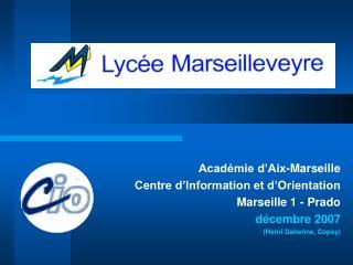 Académie d'Aix-Marseille Centre d'Information et d'Orientation Marseille 1 - Prado décembre 2007