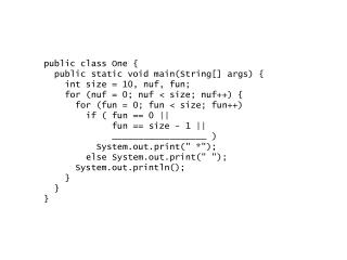 public class One {    public static void main(String[] args) {      int size = 10, nuf, fun;