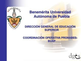 Benemérita Universidad Autónoma de Puebla DIRECCIÓN GENERAL DE EDUCACIÓN SUPERIOR