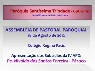 ASSEMBLÉIA DE PASTORAL PAROQUIAL  18 de Agosto de 2012 Colégio Regina Pacis