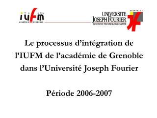 Le processus d'intégration de  l'IUFM de l'académie de Grenoble  dans l'Université Joseph Fourier