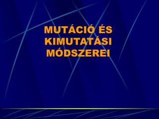 MUTÁCIÓ ÉS KIMUTATÁSI MÓDSZEREI