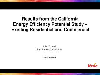 Results from the California Energy Efficiency Potential Study   Existing Residential and Commercial
