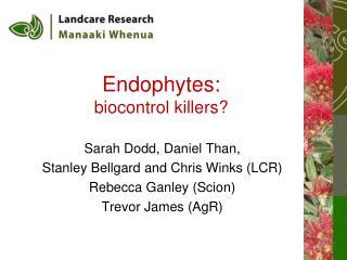 Endophytes:  biocontrol killers?