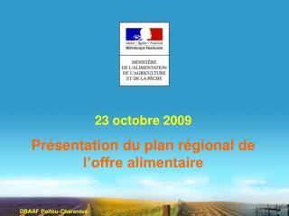 23 octobre 2009 Présentation du plan régional de l'offre alimentaire