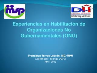 Francisco Torres Lebrón. MD./MPH Coordinador  Técnico DGHA Abril  2013