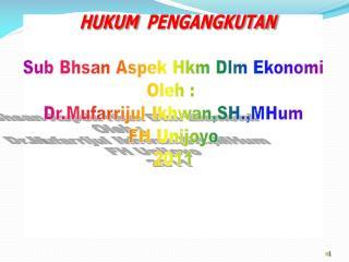 HUKUM  PENGANGKUTAN Sub  Bhsan Aspek Hkm Dlm Ekonomi O leh  :  Dr. M ufarrijul Ikhwan,SH.,MHum