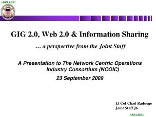 GIG 2.0, Web 2.0  Information Sharing    a perspective from the Joint Staff  A Presentation to The Network Centric Opera