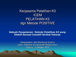 Kerjasama Pelatihan  K3  ICEM PELATIHAN K3 dgn Metode  POSITIVE