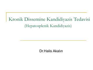 Kronik Dissemine Kandidiyazis Tedavisi                    (Hepatosplenik Kandidiyazis)