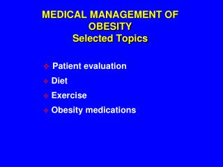 MEDICAL MANAGEMENT OF OBESITY Selected Topics